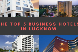 The Top 5 Business Hotels In Lucknow